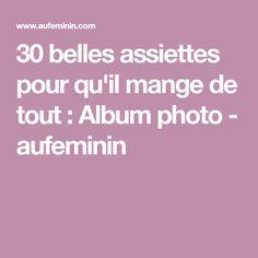 30 belles assiettes pour qu'il mange de tout : Album photo - aufeminin
