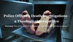 Police Officer's Death Investigations - a Theological Perspective, by Bill Rhetts. Warning: This article is Rated 'R' for graphic content, viewer discretion is advised. Click here to read article http://www.theexpositor.tv/blog/police-officers-death-investigations-a-theological-perspective-by-bill-rhetts/