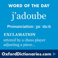 j'adoube (exclamation): A declaration by a player intending to adjust the placing of a chessman without making a move with it. Word of the Day for 1 September 2016. #WOTD #WordoftheDay #j'adoube