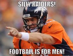 Remember never look a raider fan directly in the eye!