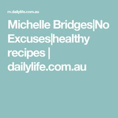 Michelle Bridges gives us two healthy, and tasty, recipes from her new book No Excuses. Clean Eating Recipes, Diet Recipes, Healthy Recipes, Michelle Bridges, Tasty, Dinner, Food, Dining, Dinners