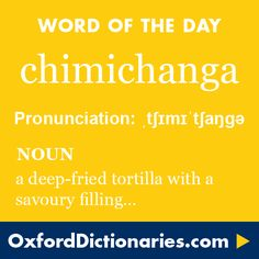chimichanga (noun): A tortilla rolled round a savoury filling and deep-fried. Word of the Day for 29 April 2016. #WOTD #WordoftheDay #chimichanga