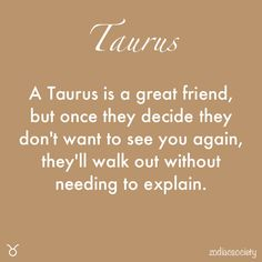 #Taurus . This so true. This may be considered a flaw, but I noticed I do this all the time to people I get fed up with over many years. I'll give you a lot of passes then one day I will just never contact you again. Once I am done, I really am done with you.