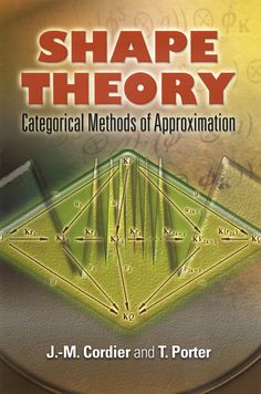 "Read ""Shape Theory Categorical Methods of Approximation"" by J. Cordier available from Rakuten Kobo. This in-depth treatment uses shape theory as a ""case study"" to illustrate situations common to many areas of mathematics. Definition Of Shape, Abstract Definition, Type Theory, Number Theory, Category Theory, Algebraic Geometry, Mathematical Logic, Advanced Mathematics, Math Books"