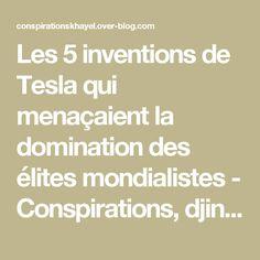 Les 5 inventions de Tesla qui menaçaient la domination des élites mondialistes - Conspirations, djinns, paranormal