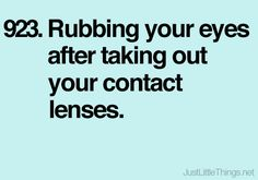 Rubbing your eyes after taking out your contact lenses.