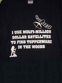 This T-shirt explains what geocaching is all about!