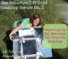 Karen Lynn prepares her All American Sun Oven for Cooking to get ready for her 1st part of their adventures on their homestead in Suburban Off-grid Cooking! #cooking #survival #sustainable