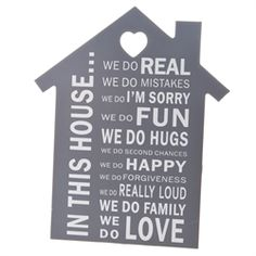 We love this new sign that we have received for Spring '15 .... The words are fantastic ... One of our best sellers in-store •24cms at the widest point x 30cms long £8 at http://www.melburygallery.co.uk/shop/general-gifts/sign-in-this-house-.htm xx