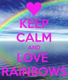 "Rainbows ""Keep Calm and Love Rainbows"""