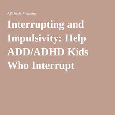 Interrupting and Impulsivity: Help ADD/ADHD Kids Who Interrupt