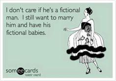 This is me. And it applies to Mr. Darcy, Mr. Rochester, Severus Snape, Peeta Mellark, Jace Lightwood, Sam Roth, Damon Salvatore, Eric Northman, etc lol... :)