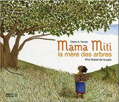 Amazon.fr - Mama Miti, la mère des arbres : Prix Nobel de la paix - Claire Nivola, Ariel Marinie - Livres