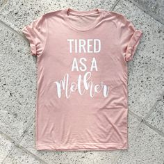 tired as a mother t-shirt | Mother's Day or new mother gift idea