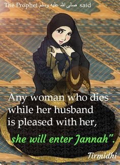 Any woman who dies while her husband is pleased with her, she will enter jannah. Hadith Nabi SAW