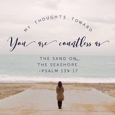 One of my favorites!  Psalm 139:17