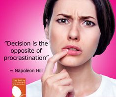 """Decision is the opposite of procrastination"" ~ Napoleon Hill. My question to you is ... what decision are you putting off today?"