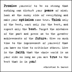 """Promise yourself to be so strong that nothing can disturb your peace of mind..."" Love this quote!"