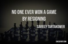 No one ever won a game by resigning - Saviely Tartakower #chess #quotes