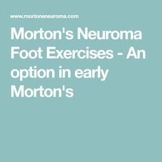 A Mortons neuroma treatment option, especially in the early stage of Mortons neuroma is foot exercise which can be helpful and pain relieving. Foot Exercises, Balance Exercises, Mortons Neuroma Treatment, Morton's Neuroma, Commonwealth Of Massachusetts, Harvard Medical School, Foot Pain, Pain Management