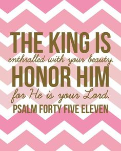"""The Word of God:  The King is enthralled by your beauty! Let's not forget this Gem.."""" You are fearfully and Wonderfully made!"""" Find your validation in Christ not man. The Word of God doesn't need spiced up, glittered up or even modernized up, it needs opened up."""