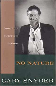 No Nature, by Gary Snyder Meditation Books, Poetry Foundation, Allen Ginsberg, Jack Kerouac, American Poets, Penguin Random House, Poems, Author, Reading