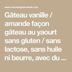Gâteau vanille / amande façon gâteau au yaourt sans gluten / sans lactose, sans huile ni beurre, avec du lait d'amande à la vanille Bjorg! - C secrets gourmands