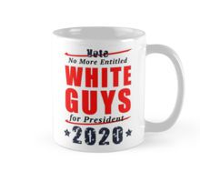 Mug - No Entitled White Guys for President 2020 Campaign Gear - also available in 'No Old White Guys' designs.
