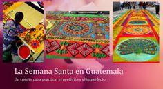 La Semana Santa en Guatemala: Un cuento para practicar el pretérito y el imperfecto