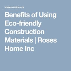 This involves using construction materials that are environmentally responsible and resource efficient. In the past, these materials were. Home Inc, Construction Materials, Benefit, Eco Friendly, Roses, Pink, Rose