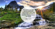 Psalm 27:1 The Lord is my light and my salvation; whom shall I fear? the Lord is the strength of my life; of whom shall I be afraid?   #Christianliving #christain #psalm27:1 #PraiseGod #Jesust #christianity Christian Living, Christian Life, Psalm 27, 1 Real, My Salvation, Fear Of The Lord, Praise God, Of My Life, Christianity