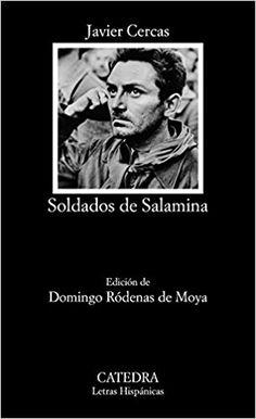 Soldados de Salamina / Javier Cercas ; edición de Domingo Ródenas de Moya Edición 1ª ed. Publicación Madrid : Cátedra, 2017