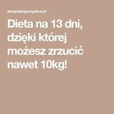 Dieta na 13 dni, dzięki której możesz zrzucić nawet 10kg! Food And Drink, Indie, Tattoos, Diet, Beauty Tutorials, Clean Foods, Tatuajes, Japanese Tattoos, Tattoo