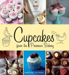 Cucpcakes from The Primrose Bakery by Martha Swift and Lisa Thompson. Gives a great inspiration on cupcake flavours and designs. Love it!