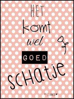 by ©Daantje Het komt wel goed schatje quote
