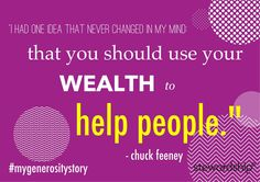 """""""I had one idea that never changed in my mind: that you should use your wealth to help people."""" - Chuck Feeney.  #mygenerositystory"""