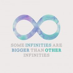 """""""Some infinities are bigger than other infinities."""" John Green Quotes: 20 Awesome Photo Quotes From Tumblr"""
