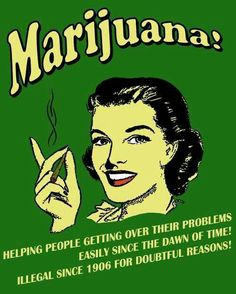 Marijuana !!!!   Helping people getting over their problems easily since the dawn of time !