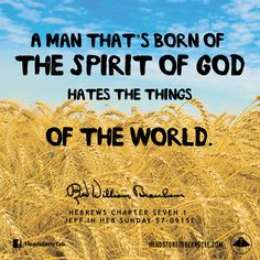 A man that's born of the Spirit of God hates the things of the world. Image Quote from: HEBREWS CHAPTER SEVEN 1 JEFF IN HEB SUNDAY 57-0915E - Rev. William Marrion Branham