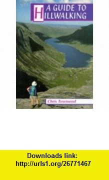 A Guide to Hillwalking (9781852239589) Chris Townsend , ISBN-10: 1852239581  , ISBN-13: 978-1852239589 ,  , tutorials , pdf , ebook , torrent , downloads , rapidshare , filesonic , hotfile , megaupload , fileserve