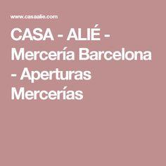 CASA - ALIÉ - Mercería Barcelona - Aperturas Mercerías