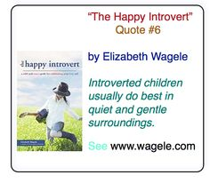 Quote #6 from The Happy Introvert by Elizabeth Wagele. See http://www.wagele.com