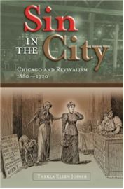 """Long before today's culture wars, the """"Third Great Awakening"""" rocked America. Sin in the City examines three urban revivals in turn-of-the-century Chicago to show how revivalists negotiated that era's perceived racial, sexual, and class threats."""