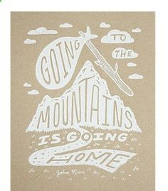 camp, summer, hiking, the great outdoors, john Muir, John Muir Quote, Going to the mountains is going home, art