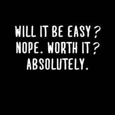 If it isn't easy it's probably worth it - do what you know in the end will make you as happy as you know you can be www.QueenCHair.com
