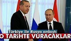 Türkiye ile Rusya anlaştı! O tarihte vuracaklar...