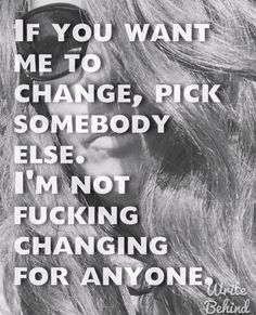 Don't change for anyone! Be yourself. Be true. #dontchangeforanyone #beyou #beyourself