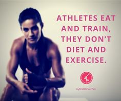 Athletes eat and train, they don't diet and exercise - #quote #fitness www.myfitstation.com