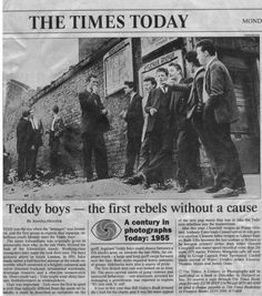 The Teddy Boys created the first truly independent fashions for young people. they were working class British adolescents that adopted styles from menswear: longer jackets, cuffed sleeves, waistcoats. well-cut narrow trousers, and high turned back lapels.