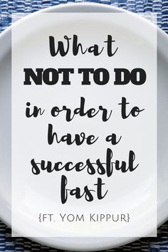 What NOT TO DO in order to have a Succesful Fast